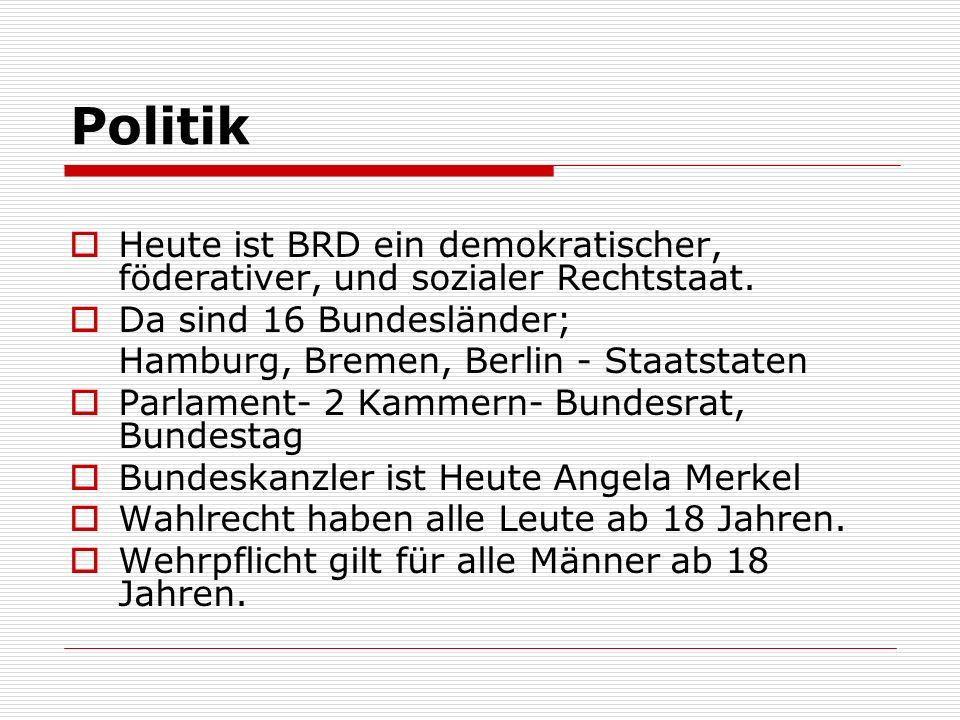 Politik Heute ist BRD ein demokratischer, föderativer, und sozialer Rechtstaat. Da sind 16 Bundesländer; Hamburg, Bremen, Berlin - Staatstaten Parlame