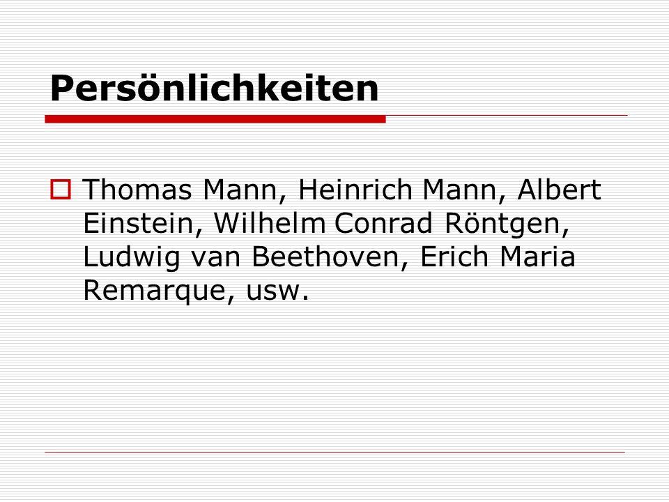 Persönlichkeiten Thomas Mann, Heinrich Mann, Albert Einstein, Wilhelm Conrad Röntgen, Ludwig van Beethoven, Erich Maria Remarque, usw.