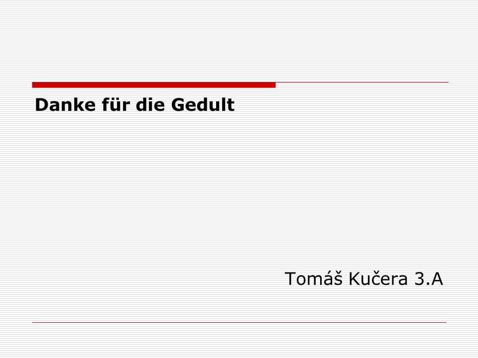 Danke für die Gedult Tomáš Kučera 3.A