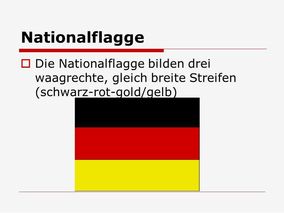 Nationalflagge Die Nationalflagge bilden drei waagrechte, gleich breite Streifen (schwarz-rot-gold/gelb)