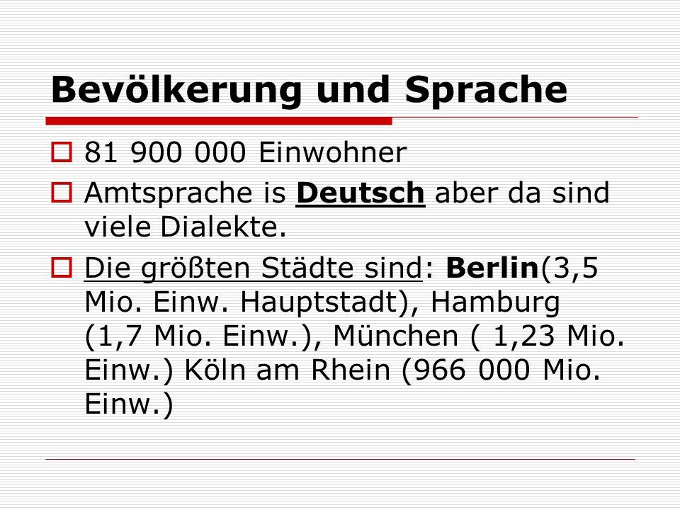 Bevölkerung und Sprache 81 900 000 Einwohner Amtsprache is Deutsch aber da sind viele Dialekte. Die größten Städte sind: Berlin(3,5 Mio. Einw. Hauptst