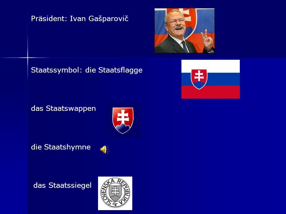 Präsident: Ivan Gašparovič Staatssymbol: die Staatsflagge das Staatswappen die Staatshymne das Staatssiegel