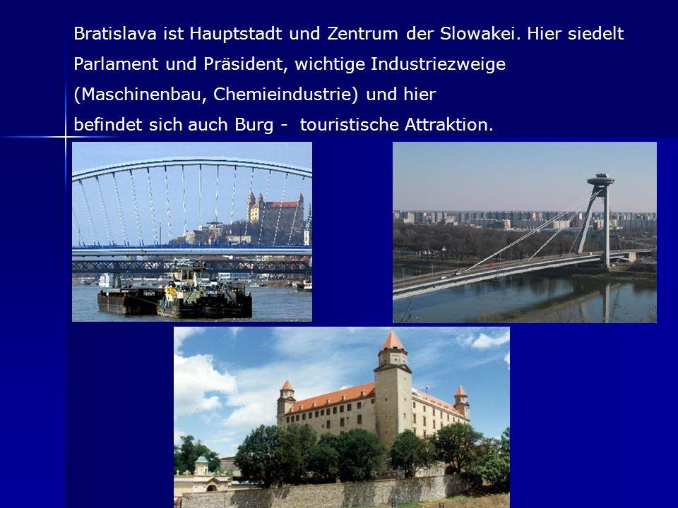 Bratislava ist Hauptstadt und Zentrum der Slowakei. Hier siedelt Parlament und Präsident, wichtige Industriezweige (Maschinenbau, Chemieindustrie) und