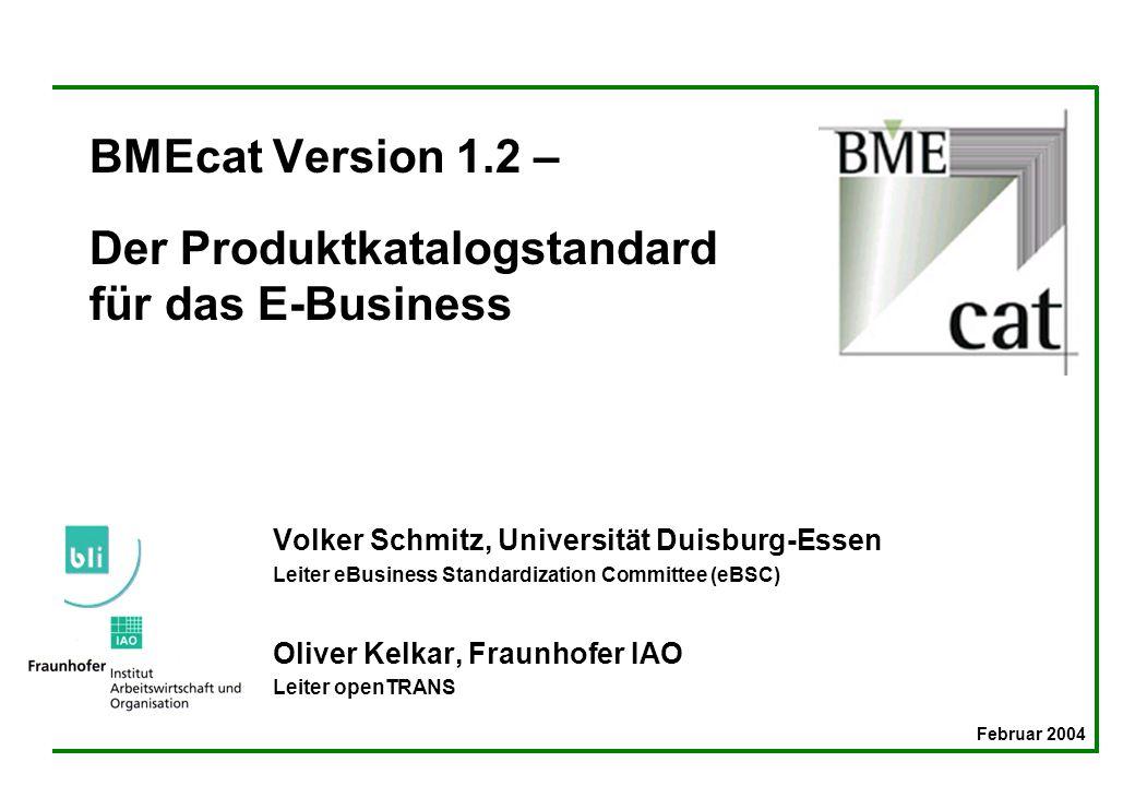 BMEcat Version 1.2 – Der Produktkatalogstandard für das E-Business Volker Schmitz, Universität Duisburg-Essen Leiter eBusiness Standardization Committ
