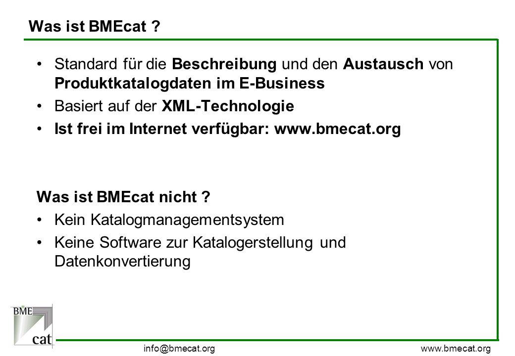 info@bmecat.org www.bmecat.org Was ist BMEcat ? Standard für die Beschreibung und den Austausch von Produktkatalogdaten im E-Business Basiert auf der