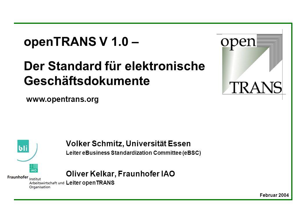 openTRANS V 1.0 – Der Standard für elektronische Geschäftsdokumente Volker Schmitz, Universität Essen Leiter eBusiness Standardization Committee (eBSC