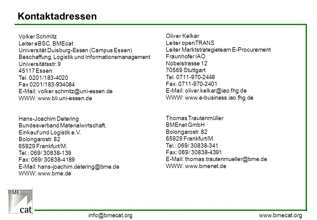 info@bmecat.org www.bmecat.org Kontaktadressen Volker Schmitz Leiter eBSC, BMEcat Universität Duisburg-Essen (Campus Essen) Beschaffung, Logistik und
