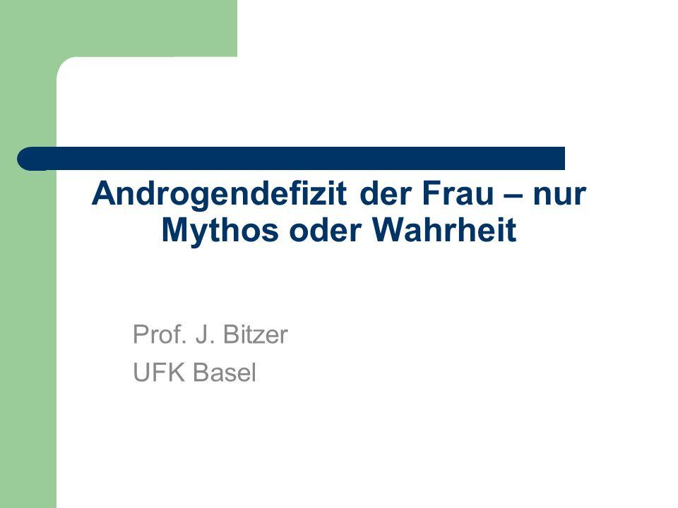 Androgendefizit der Frau – nur Mythos oder Wahrheit Prof. J. Bitzer UFK Basel