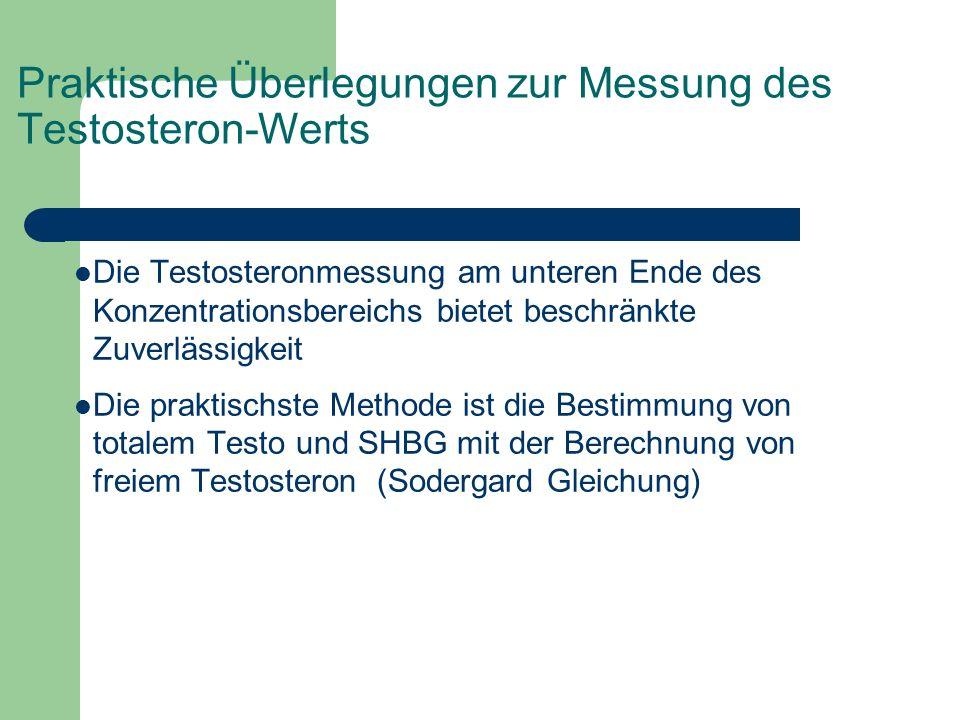 Praktische Überlegungen zur Messung des Testosteron-Werts Die Testosteronmessung am unteren Ende des Konzentrationsbereichs bietet beschränkte Zuverlä