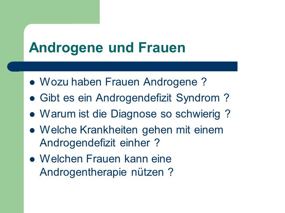 Androgene und Frauen Wozu haben Frauen Androgene ? Gibt es ein Androgendefizit Syndrom ? Warum ist die Diagnose so schwierig ? Welche Krankheiten gehe