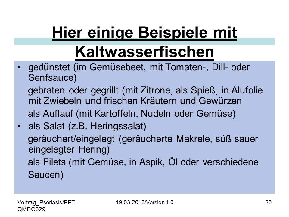 Vortrag_Psoriasis/PPT QMDO029 19.03.2013/Version 1.023 Hier einige Beispiele mit Kaltwasserfischen gedünstet (im Gemüsebeet, mit Tomaten-, Dill- oder