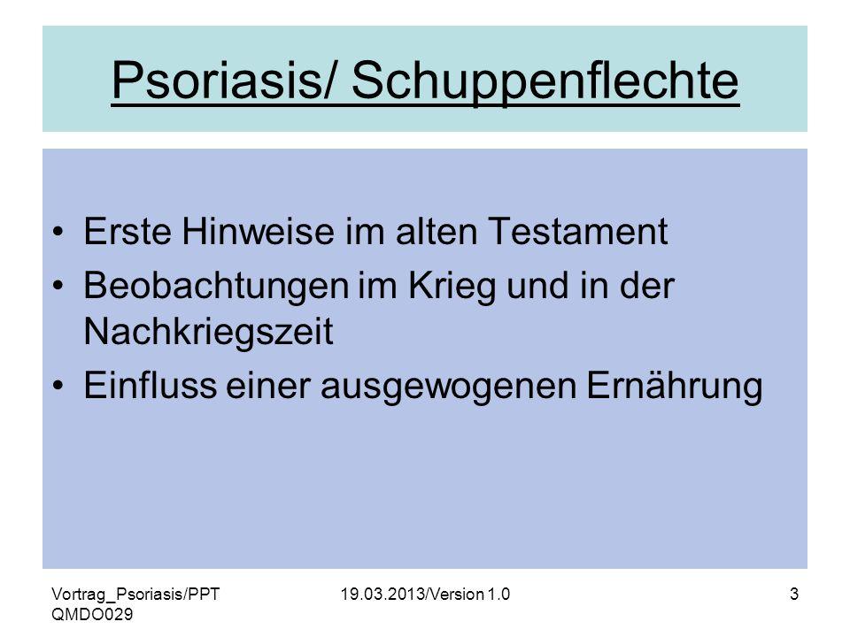 Vortrag_Psoriasis/PPT QMDO029 19.03.2013/Version 1.03 Psoriasis/ Schuppenflechte Erste Hinweise im alten Testament Beobachtungen im Krieg und in der N