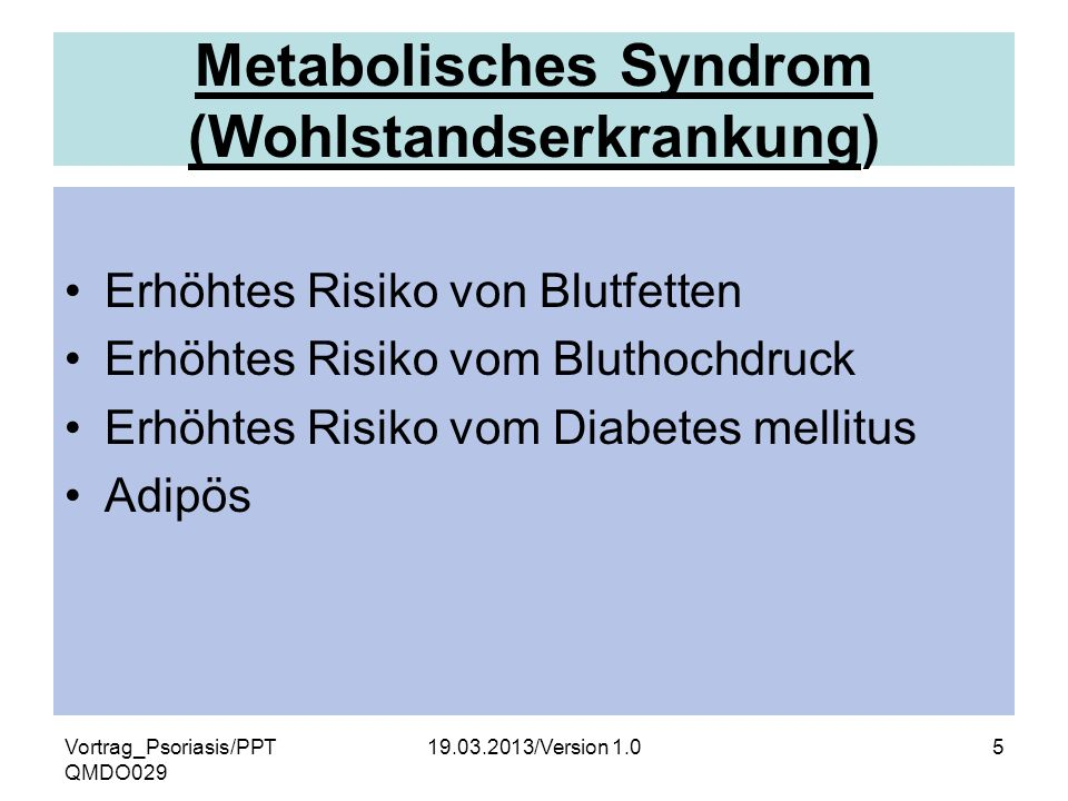 Vortrag_Psoriasis/PPT QMDO029 19.03.2013/Version 1.05 Metabolisches Syndrom (Wohlstandserkrankung) Erhöhtes Risiko von Blutfetten Erhöhtes Risiko vom