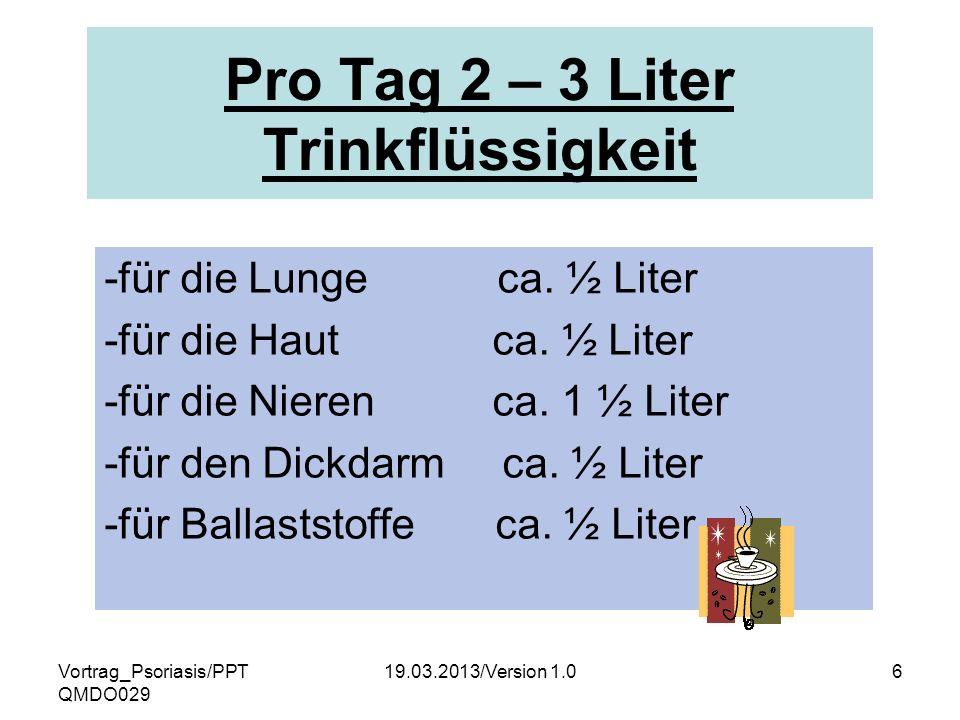 Vortrag_Psoriasis/PPT QMDO029 19.03.2013/Version 1.06 Pro Tag 2 – 3 Liter Trinkflüssigkeit -für die Lunge ca. ½ Liter -für die Haut ca. ½ Liter -für d