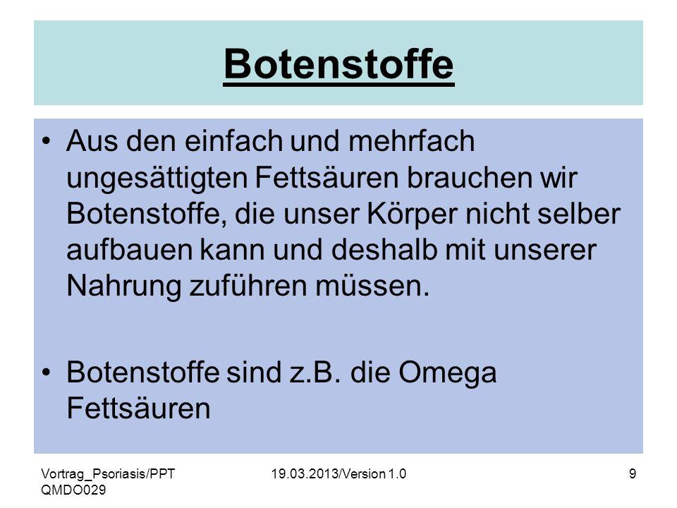 Vortrag_Psoriasis/PPT QMDO029 19.03.2013/Version 1.09 Botenstoffe Aus den einfach und mehrfach ungesättigten Fettsäuren brauchen wir Botenstoffe, die