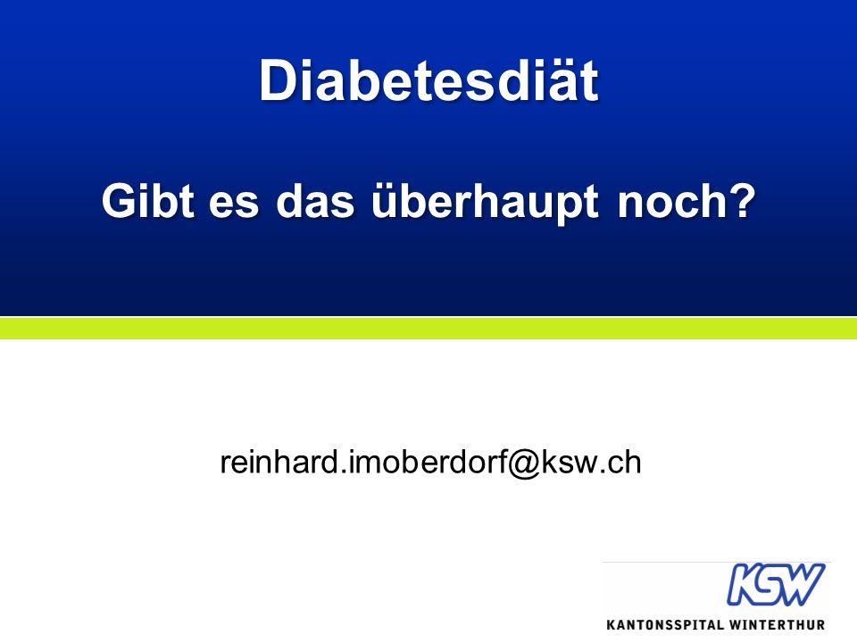 Diabetesdiät Gibt es das überhaupt noch? reinhard.imoberdorf@ksw.ch