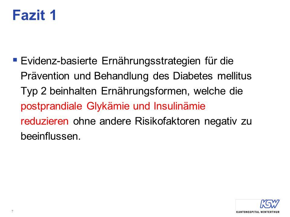 7 Fazit 1 Evidenz-basierte Ernährungsstrategien für die Prävention und Behandlung des Diabetes mellitus Typ 2 beinhalten Ernährungsformen, welche die postprandiale Glykämie und Insulinämie reduzieren ohne andere Risikofaktoren negativ zu beeinflussen.