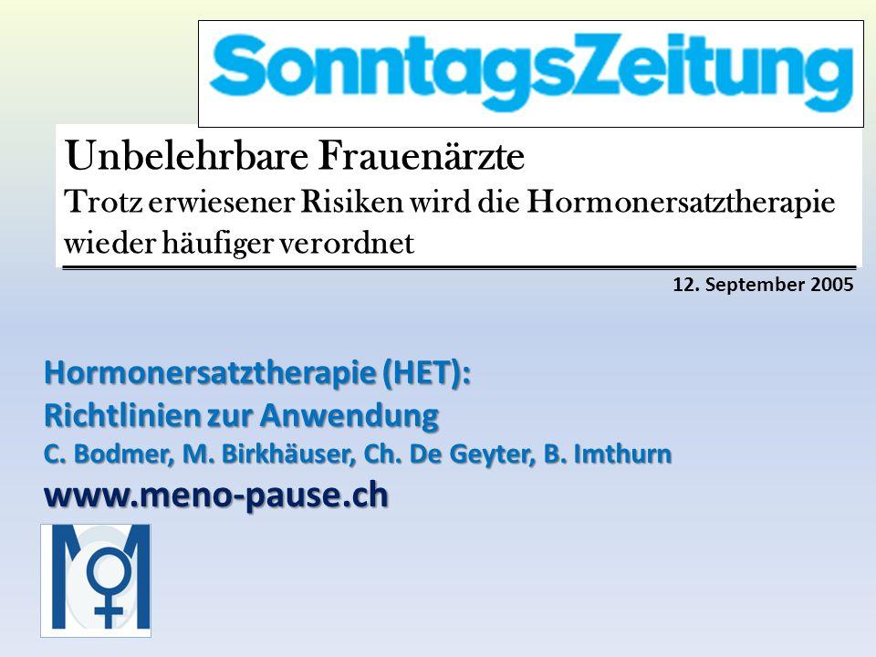 Hormonersatztherapie (HET): Richtlinien zur Anwendung C. Bodmer, M. Birkhäuser, Ch. De Geyter, B. Imthurn www.meno-pause.ch 12. September 2005 Unbeleh