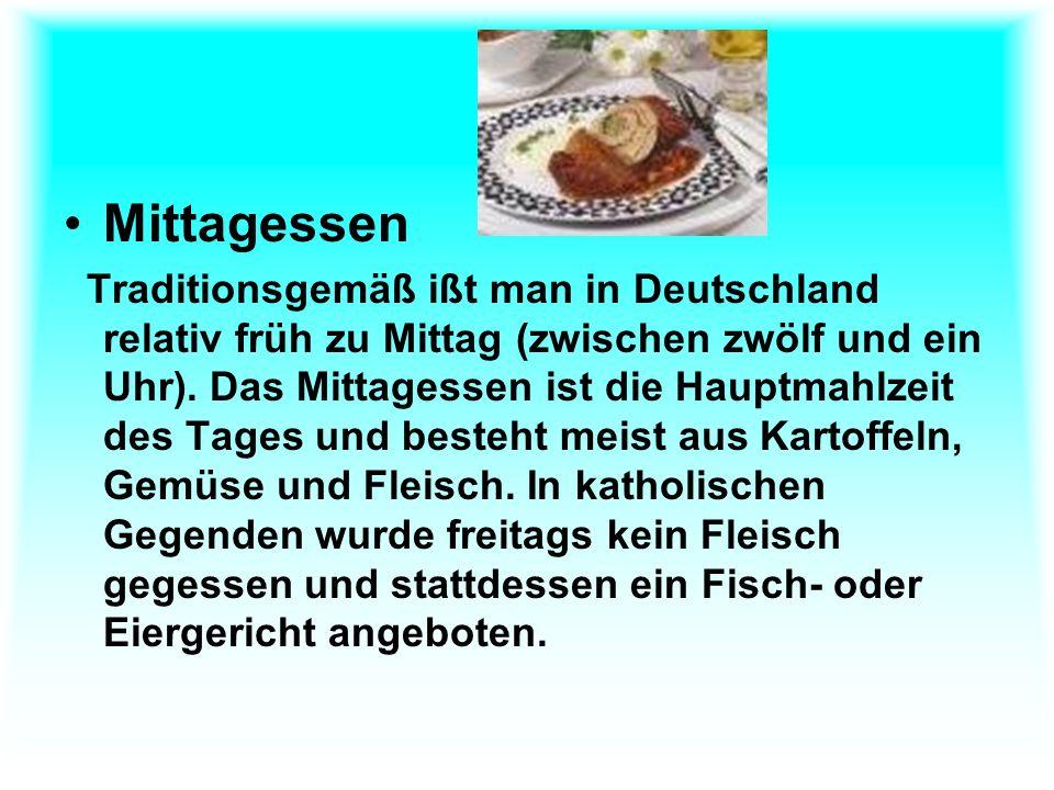 Mittagessen Traditionsgemäß ißt man in Deutschland relativ früh zu Mittag (zwischen zwölf und ein Uhr).