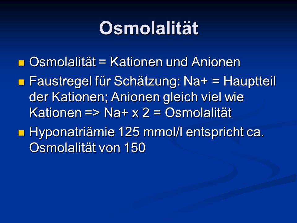 Osmolalität Osmolalität = Kationen und Anionen Osmolalität = Kationen und Anionen Faustregel für Schätzung: Na+ = Hauptteil der Kationen; Anionen glei
