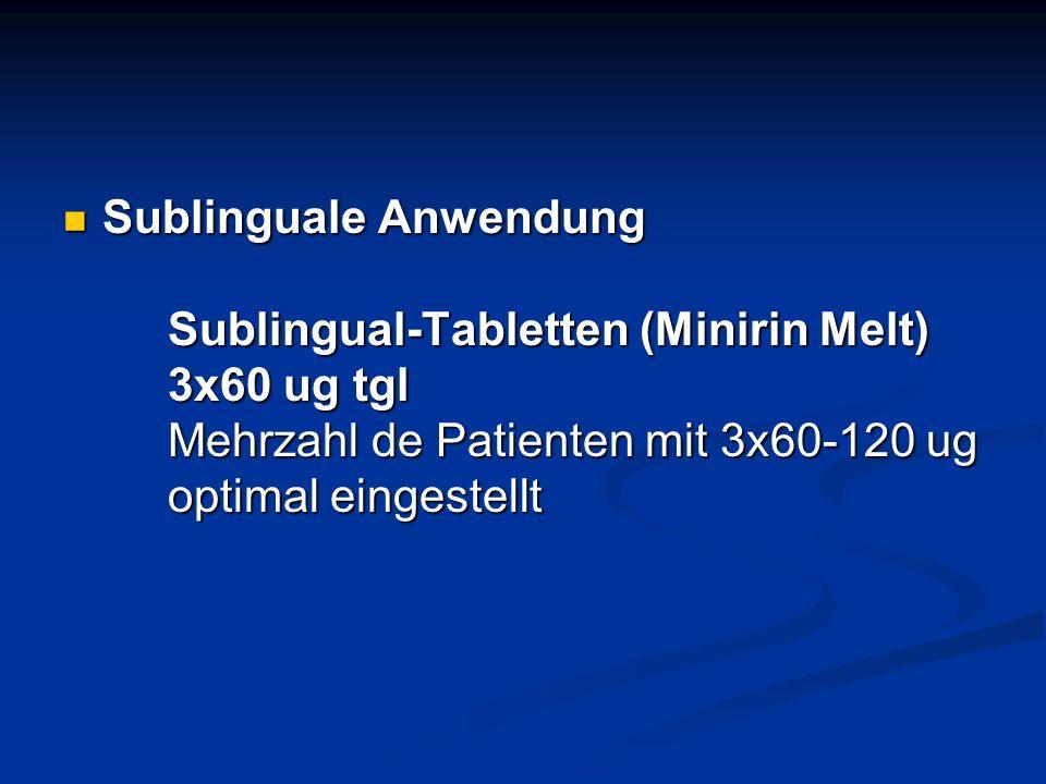 Sublinguale Anwendung Sublingual-Tabletten (Minirin Melt) 3x60 ug tgl Mehrzahl de Patienten mit 3x60-120 ug optimal eingestellt Sublinguale Anwendung