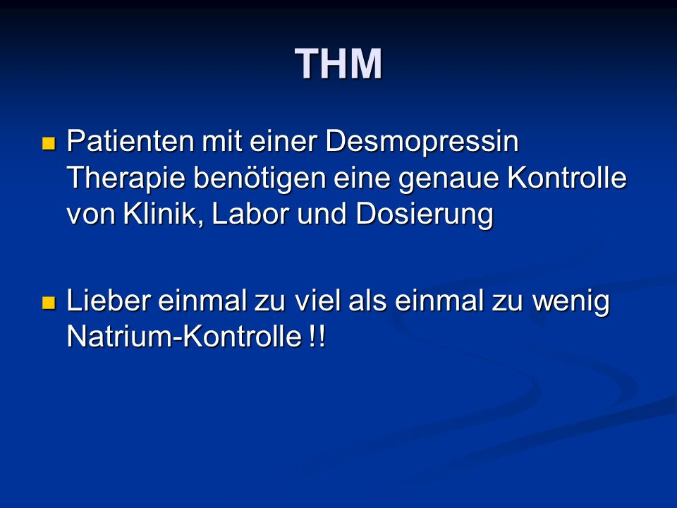 THM Patienten mit einer Desmopressin Therapie benötigen eine genaue Kontrolle von Klinik, Labor und Dosierung Patienten mit einer Desmopressin Therapi
