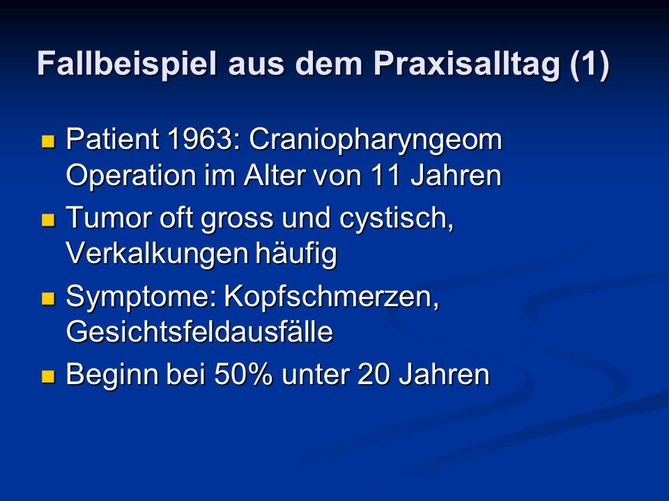 Fallbeispiel aus dem Praxisalltag (1) Patient 1963: Craniopharyngeom Operation im Alter von 11 Jahren Patient 1963: Craniopharyngeom Operation im Alte