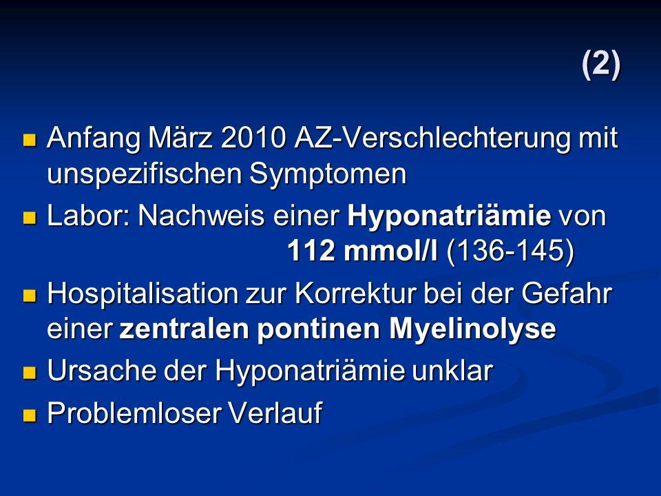(2) Anfang März 2010 AZ-Verschlechterung mit unspezifischen Symptomen Anfang März 2010 AZ-Verschlechterung mit unspezifischen Symptomen Labor: Nachwei