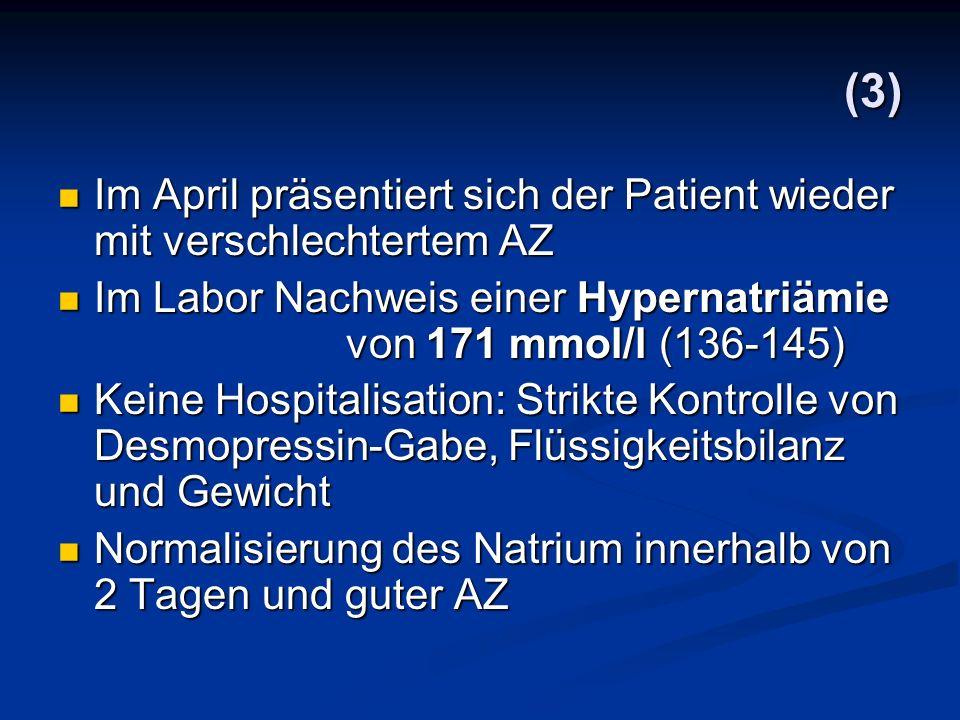 (3) Im April präsentiert sich der Patient wieder mit verschlechtertem AZ Im April präsentiert sich der Patient wieder mit verschlechtertem AZ Im Labor