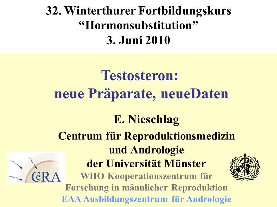 Testosteron: neue Präparate, neueDaten E. Nieschlag Centrum für Reproduktionsmedizin und Andrologie der Universität Münster WHO Kooperationszentrum fü