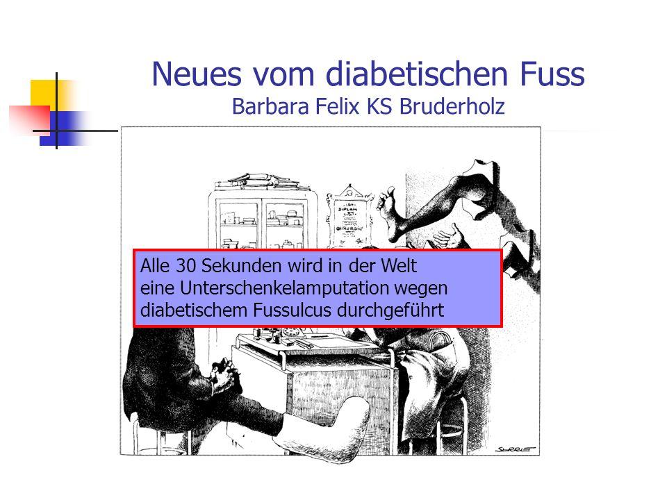 Neues vom diabetischen Fuss Barbara Felix KS Bruderholz Alle 30 Sekunden wird in der Welt eine Unterschenkelamputation wegen diabetischem Fussulcus durchgeführt