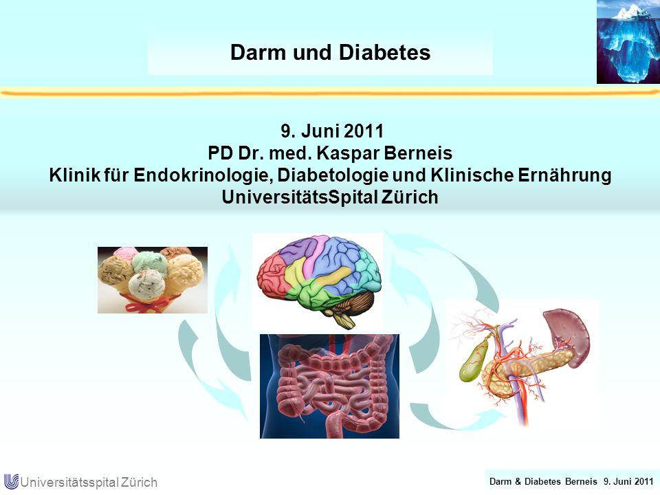 Darm & Diabetes Berneis 9. Juni 2011 Universitätsspital Zürich 9. Juni 2011 PD Dr. med. Kaspar Berneis Klinik für Endokrinologie, Diabetologie und Kli