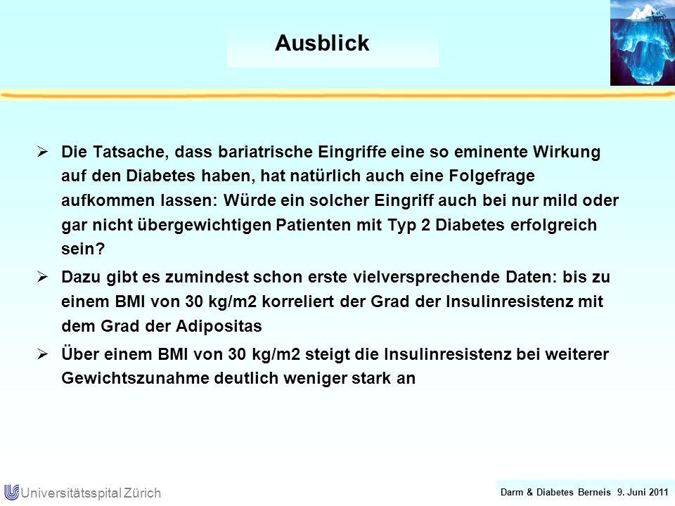 Darm & Diabetes Berneis 9. Juni 2011 Universitätsspital Zürich Ausblick Die Tatsache, dass bariatrische Eingriffe eine so eminente Wirkung auf den Dia
