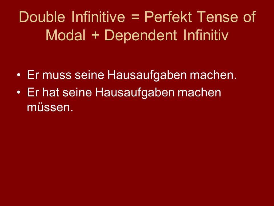 Double Infinitive = Perfekt Tense of Modal + Dependent Infinitiv Er muss seine Hausaufgaben machen. Er hat seine Hausaufgaben machen müssen.