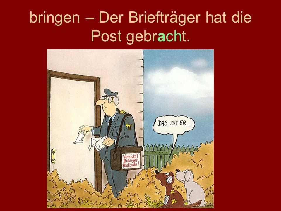bringen – Der Briefträger hat die Post gebracht.