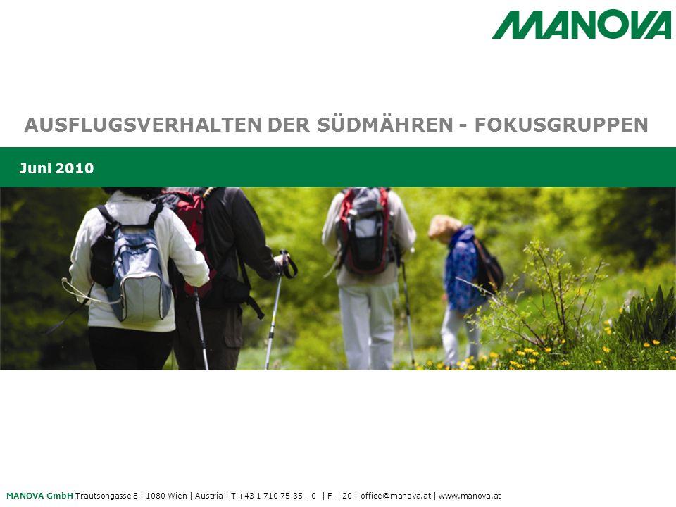 MANOVA GmbH Trautsongasse 8   1080 Wien   Austria   T +43 1 710 75 35 - 0   F – 20   office@manova.at   www.manova.at AUSFLUGSVERHALTEN DER SÜDMÄHREN - FOKUSGRUPPEN Juni 2010