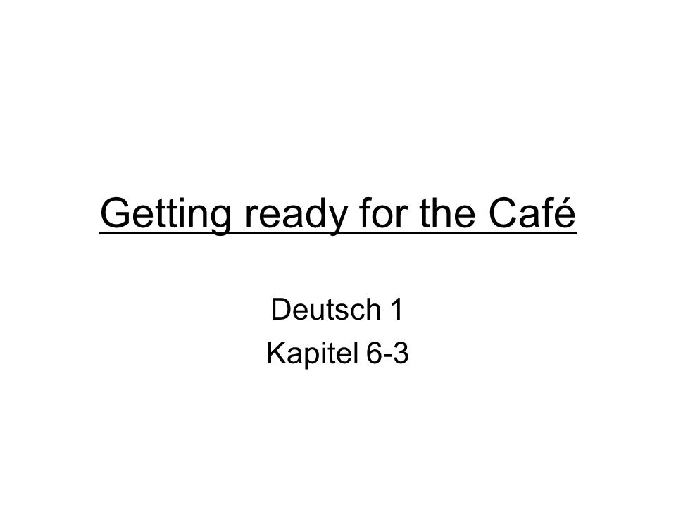 Getting ready for the Café Deutsch 1 Kapitel 6-3