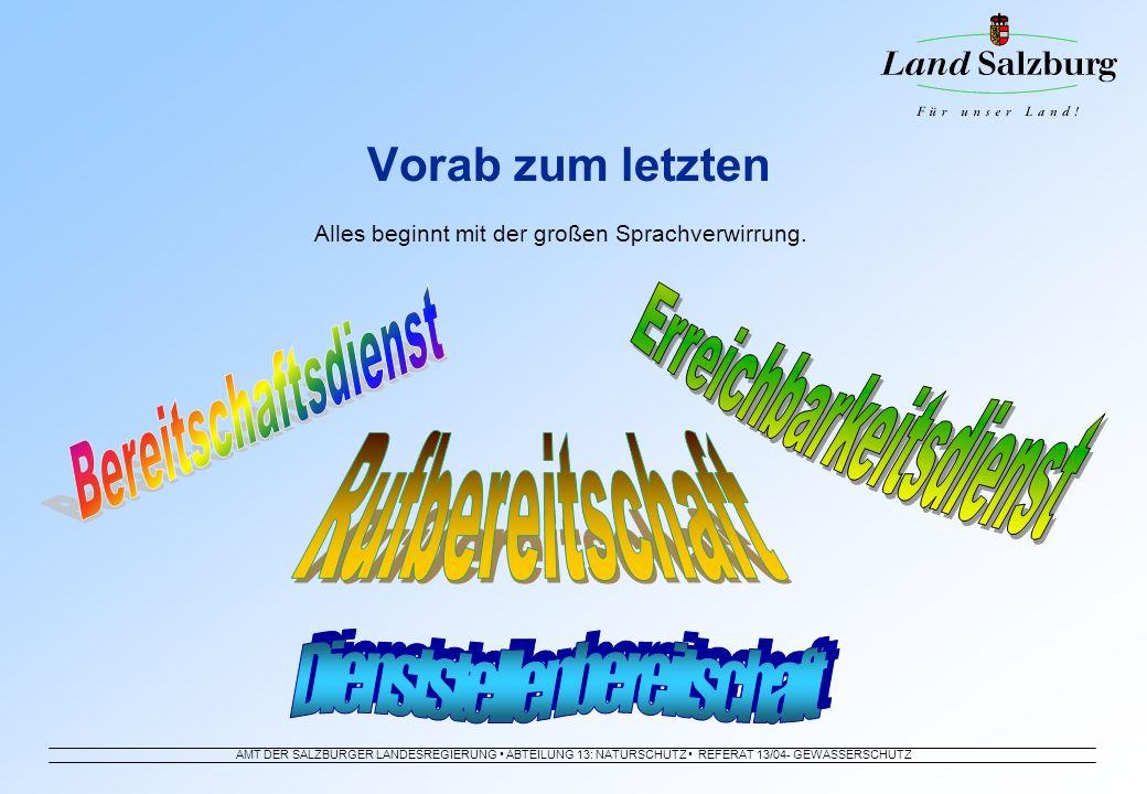 AMT DER SALZBURGER LANDESREGIERUNG ABTEILUNG 13: NATURSCHUTZ REFERAT 13/04- GEWÄSSERSCHUTZ Vorab zum letzten Alles beginnt mit der großen Sprachverwir