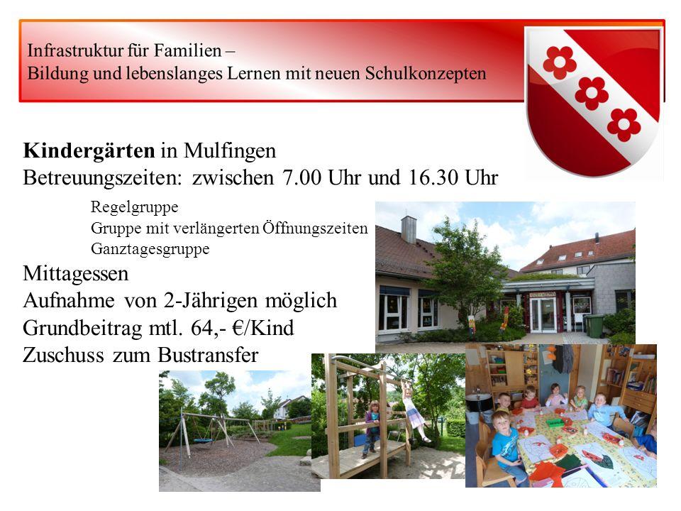 Kindergärten in Mulfingen Betreuungszeiten: zwischen 7.00 Uhr und 16.30 Uhr Regelgruppe Gruppe mit verlängerten Öffnungszeiten Ganztagesgruppe Mittage