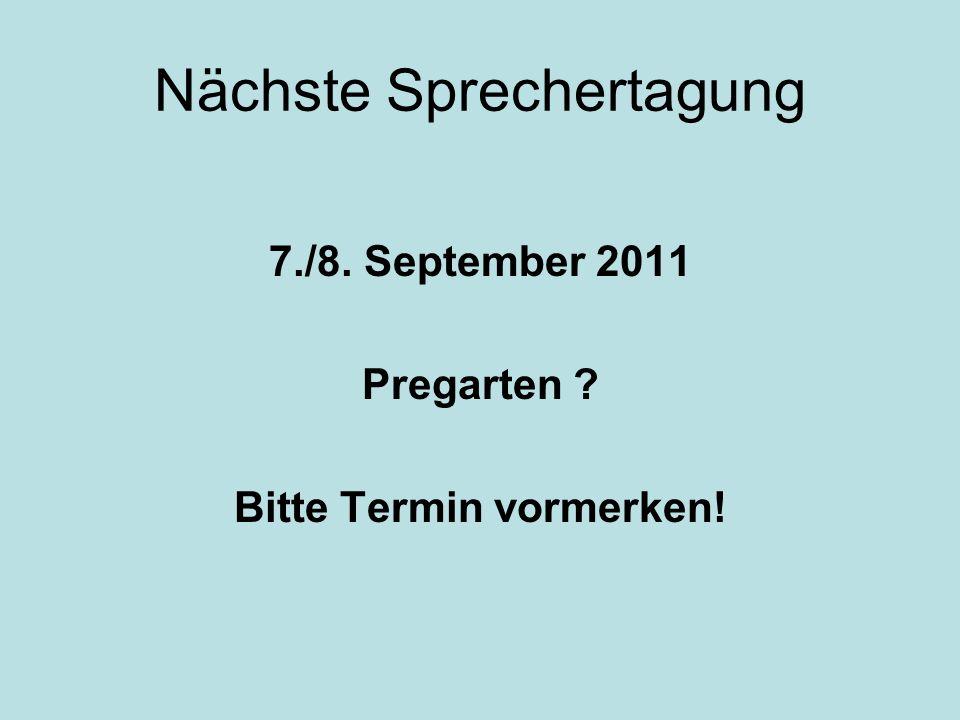 Nächste Sprechertagung 7./8. September 2011 Pregarten Bitte Termin vormerken!