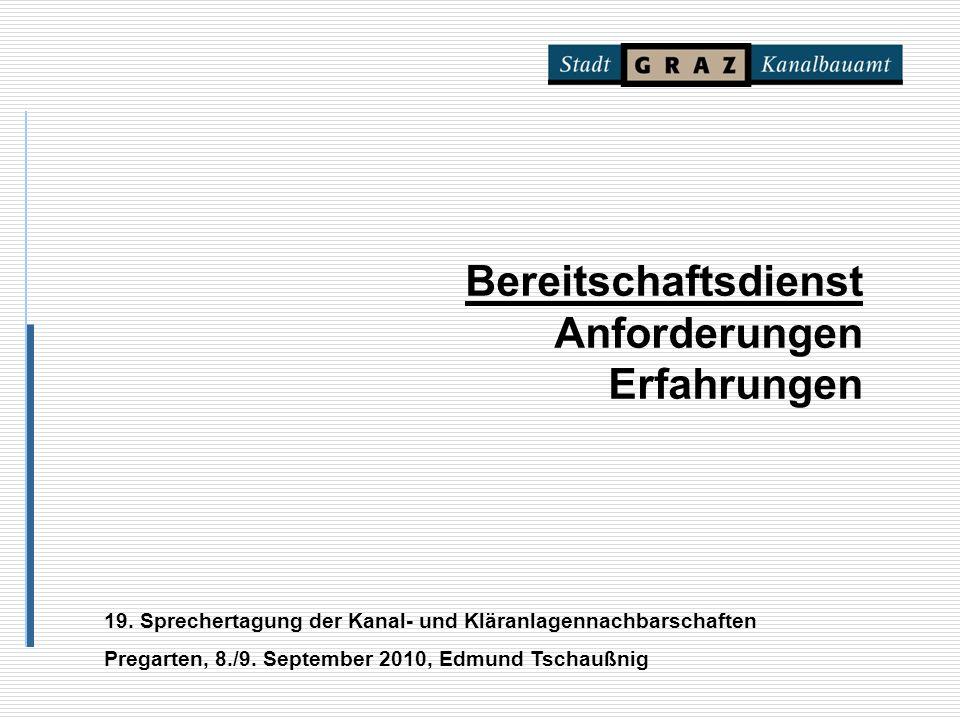 Bereitschaftsdienst Anforderungen Erfahrungen 19. Sprechertagung der Kanal- und Kläranlagennachbarschaften Pregarten, 8./9. September 2010, Edmund Tsc