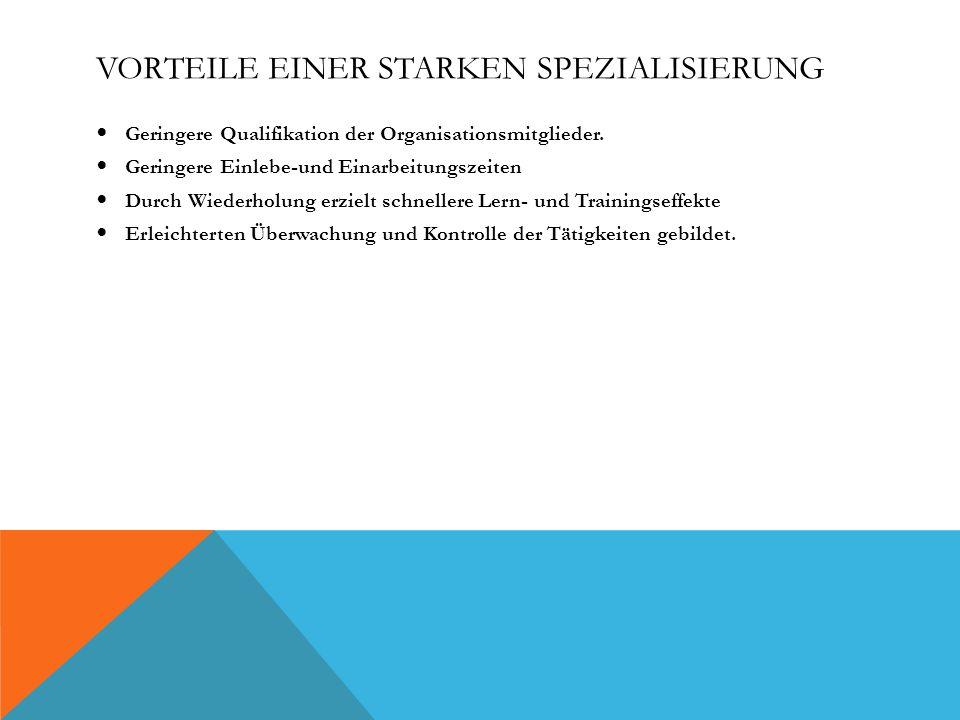 VORTEILE EINER STARKEN SPEZIALISIERUNG Geringere Qualifikation der Organisationsmitglieder.
