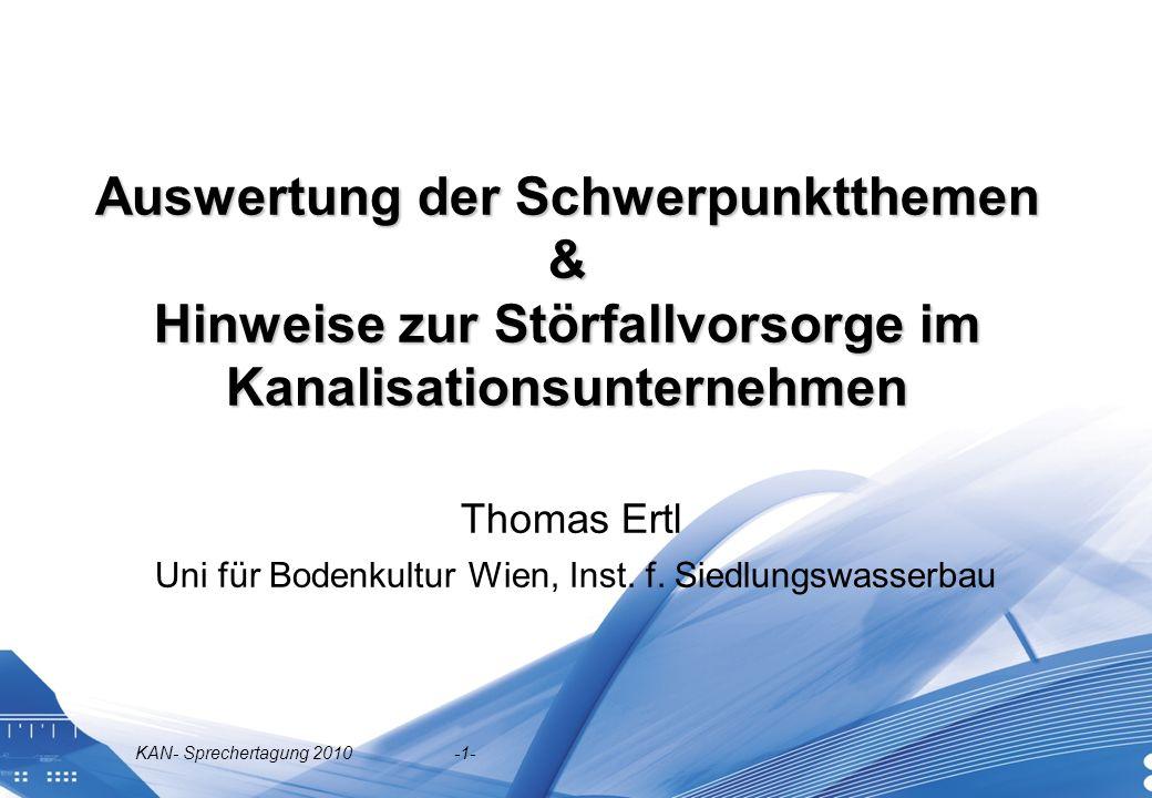 KAN- Sprechertagung 2010 -1- Auswertung der Schwerpunktthemen & Hinweise zur Störfallvorsorge im Kanalisationsunternehmen Thomas Ertl Uni für Bodenkultur Wien, Inst.