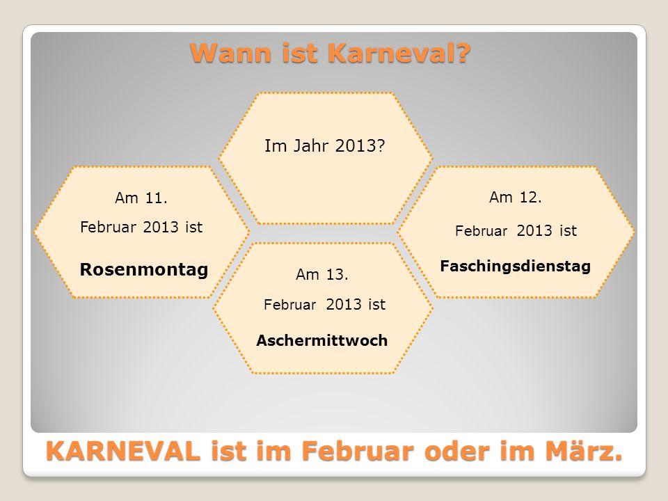 KARNEVAL ist im Februar oder im März.Wann ist Karneval.