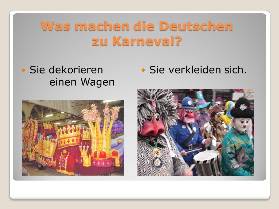Was machen die Deutschen zu Karneval? Sie dekorieren einen Wagen Sie verkleiden sich.