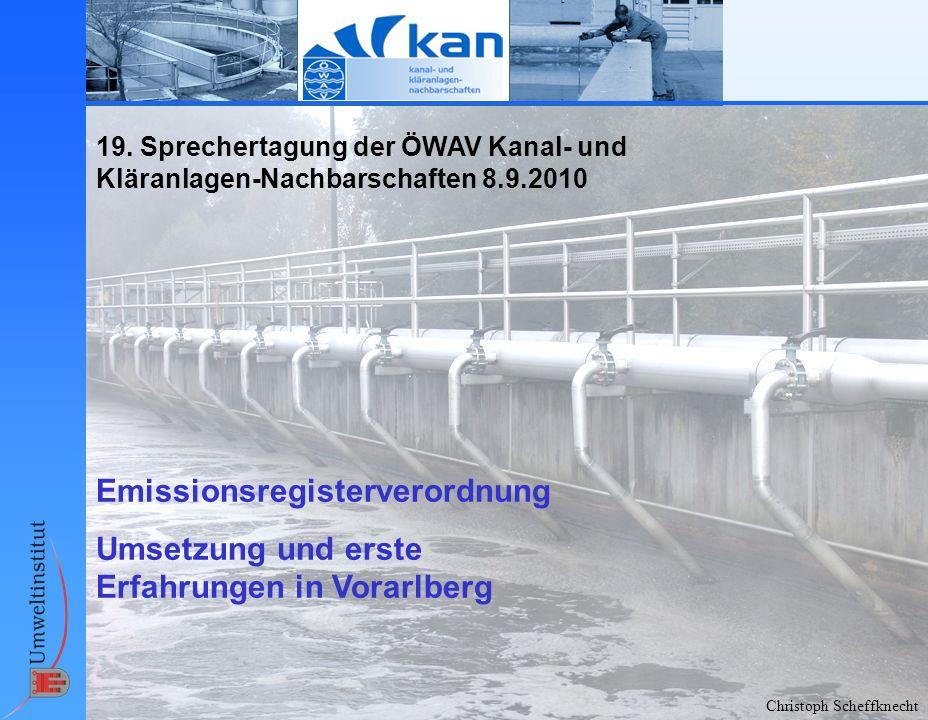 Christoph Scheffknecht 19. Sprechertagung der ÖWAV Kanal- und Kläranlagen-Nachbarschaften 8.9.2010 Emissionsregisterverordnung Umsetzung und erste Erf