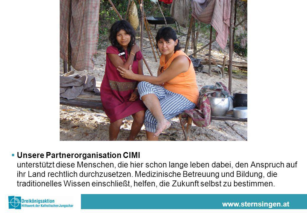 www.sternsingen.at Unsere Partnerorganisation CIMI unterstützt diese Menschen, die hier schon lange leben dabei, den Anspruch auf ihr Land rechtlich d