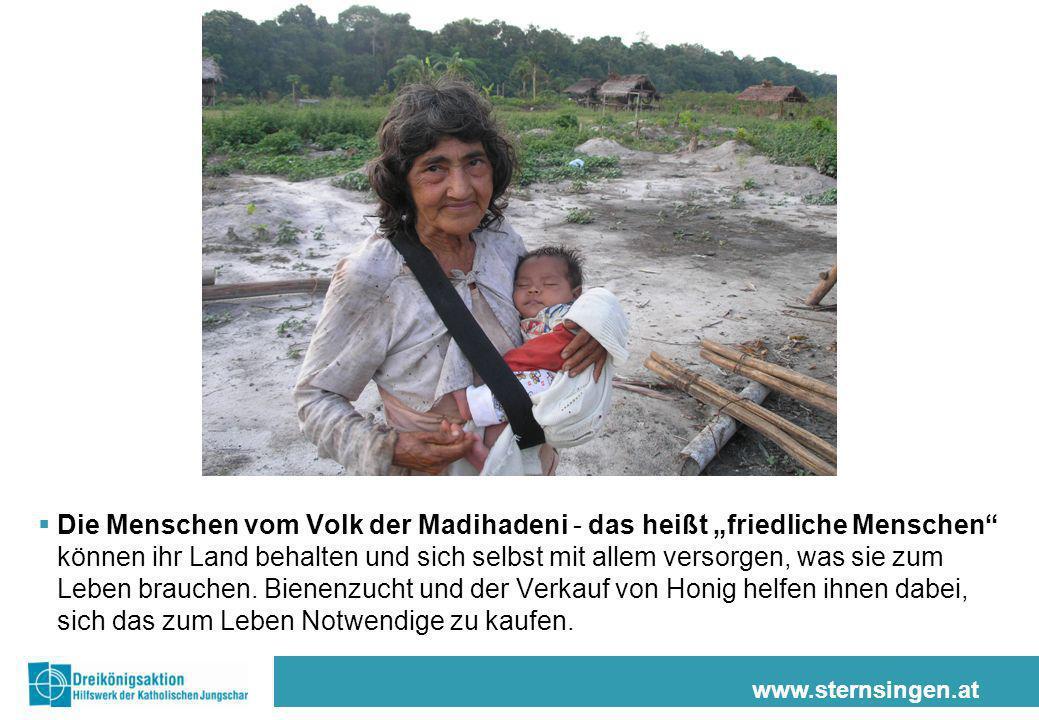 www.sternsingen.at Die Menschen vom Volk der Madihadeni - das heißt friedliche Menschen können ihr Land behalten und sich selbst mit allem versorgen,