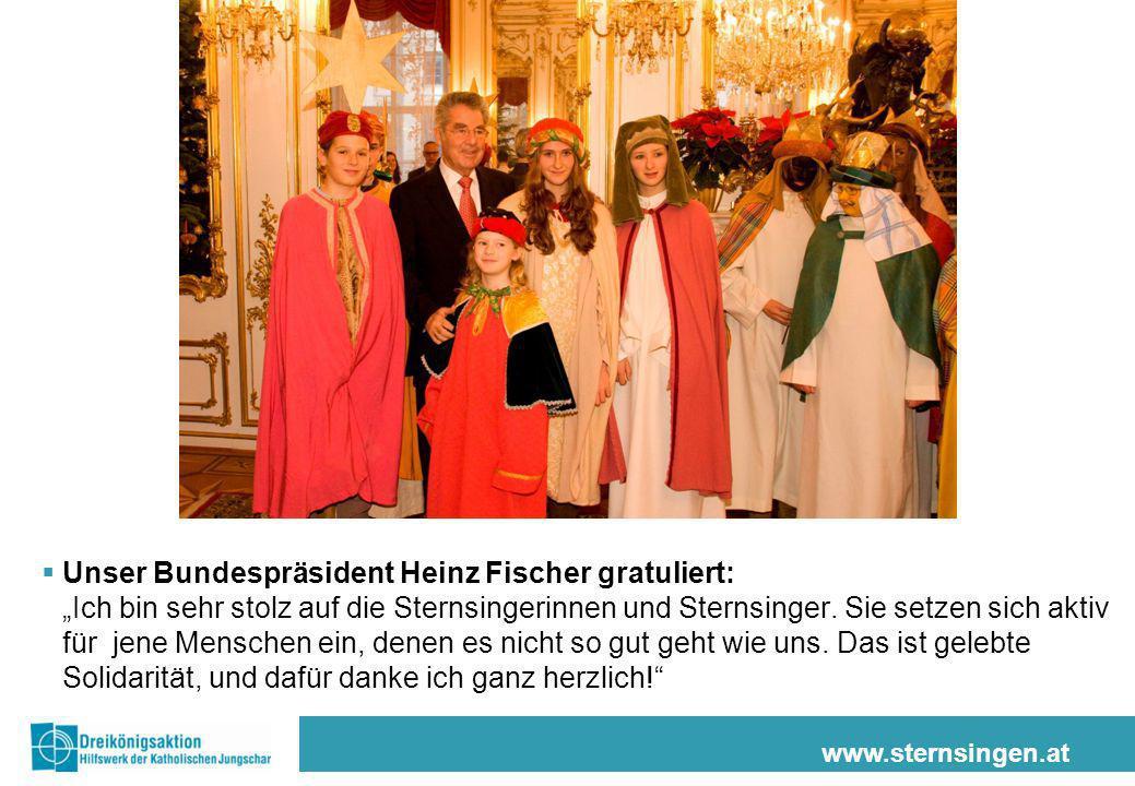 www.sternsingen.at Unser Bundespräsident Heinz Fischer gratuliert: Ich bin sehr stolz auf die Sternsingerinnen und Sternsinger. Sie setzen sich aktiv