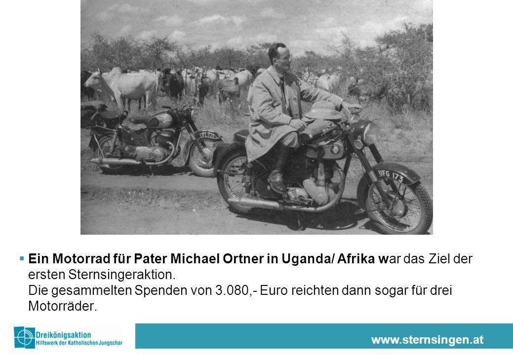 www.sternsingen.at Ein Motorrad für Pater Michael Ortner in Uganda/ Afrika war das Ziel der ersten Sternsingeraktion. Die gesammelten Spenden von 3.08